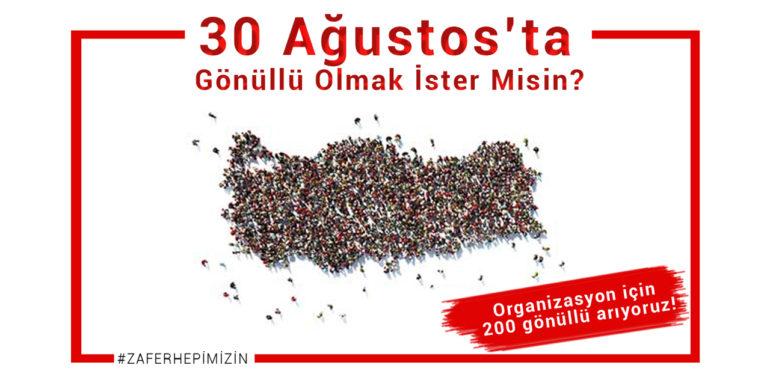 30 Ağustos'ta Gönüllü Olur Musun?